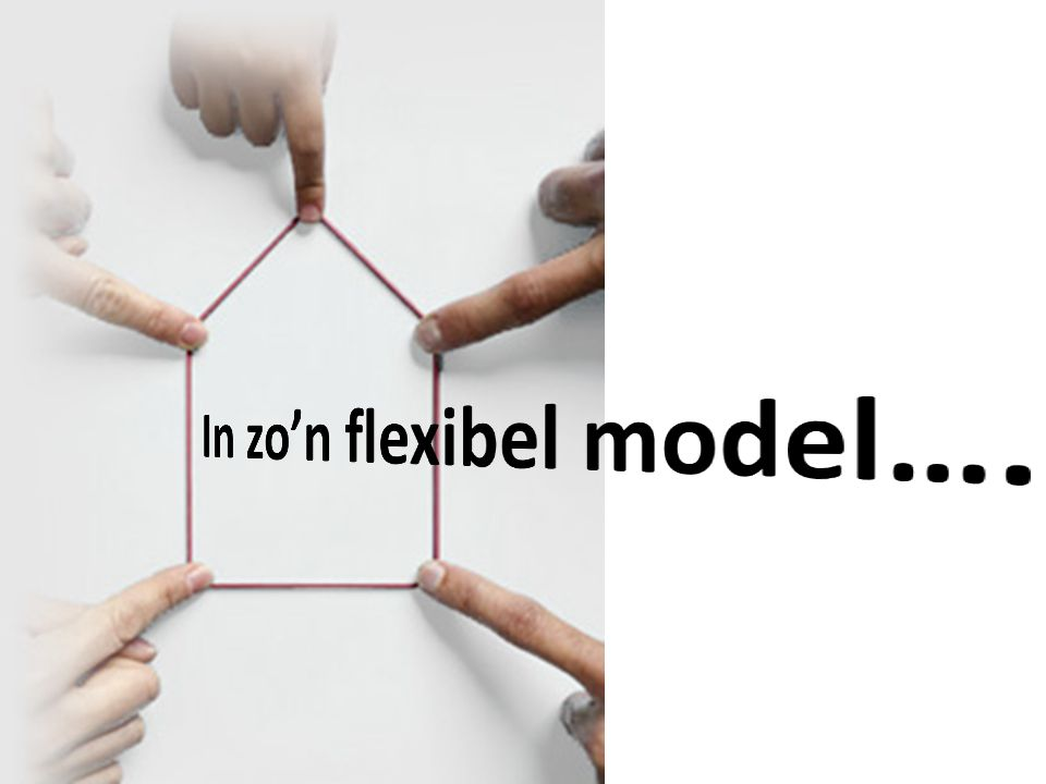 In zo'n flexibel model….