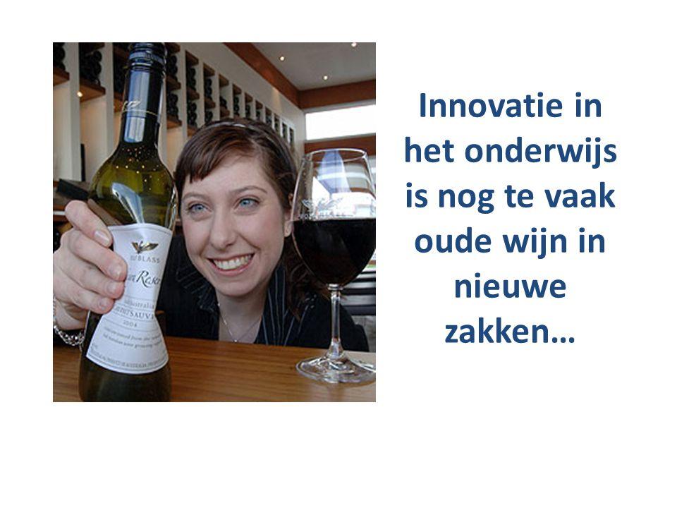 Innovatie in het onderwijs is nog te vaak oude wijn in nieuwe zakken…