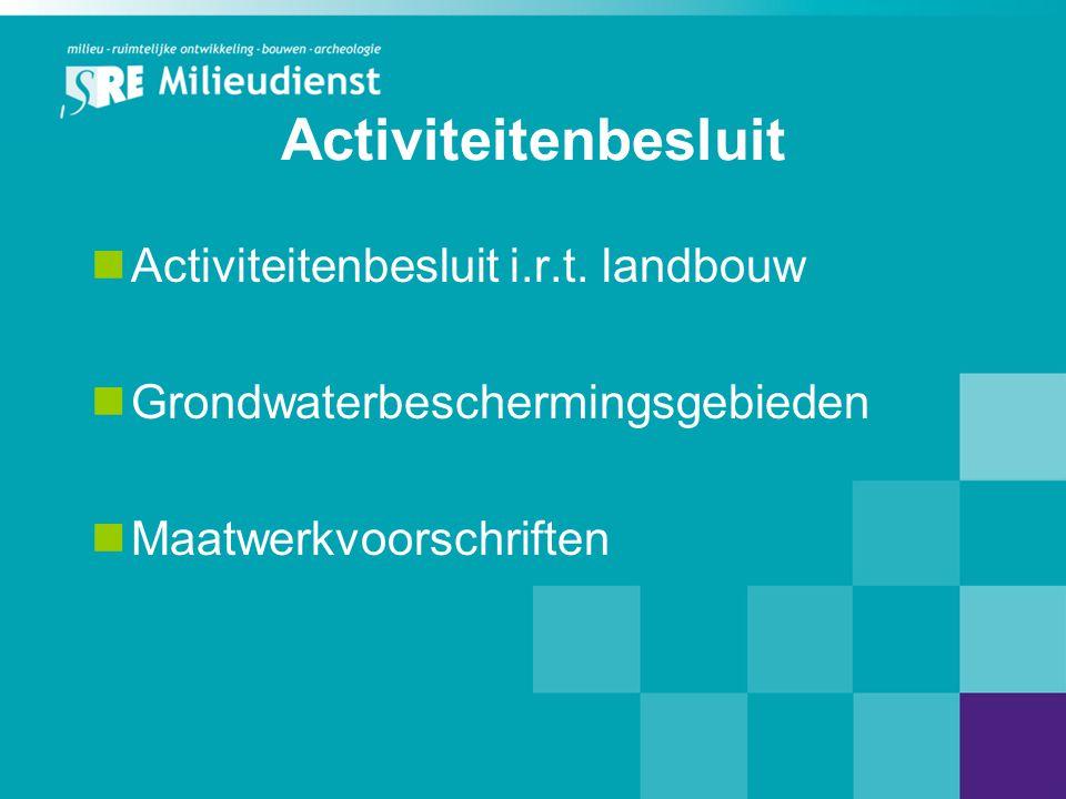 Activiteitenbesluit Activiteitenbesluit i.r.t. landbouw