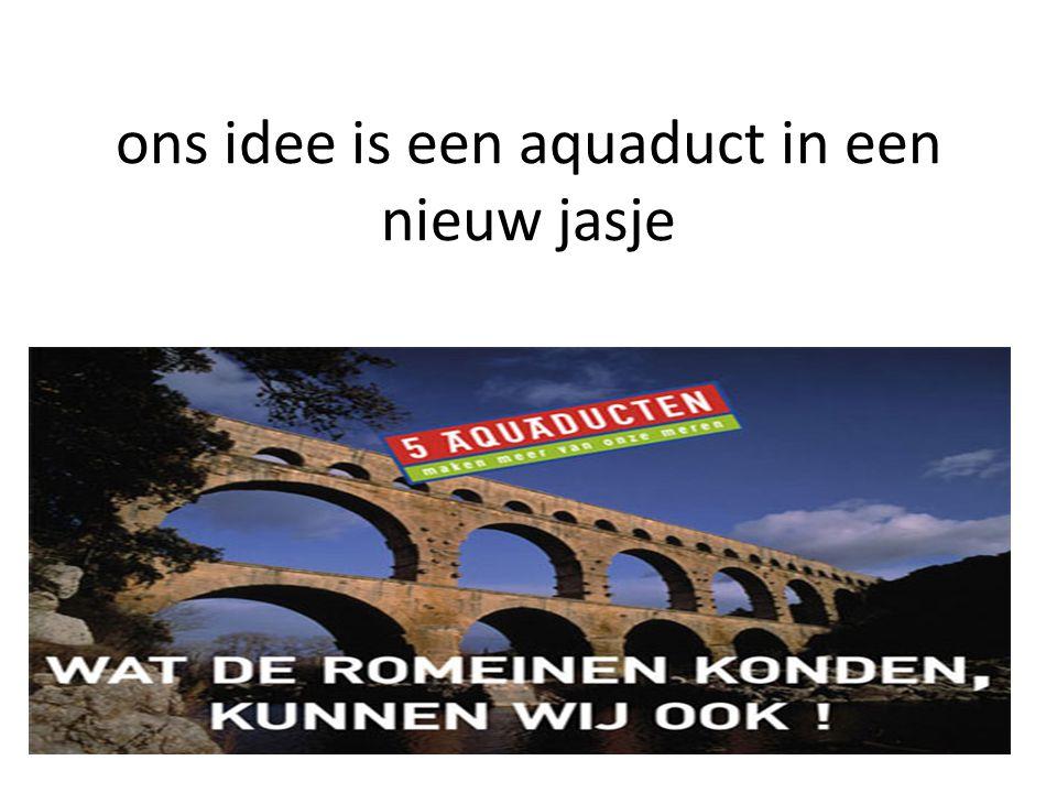 ons idee is een aquaduct in een nieuw jasje