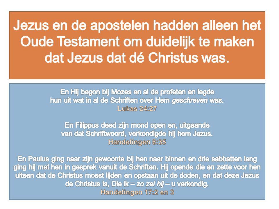 Jezus en de apostelen hadden alleen het Oude Testament om duidelijk te maken dat Jezus dat dé Christus was.