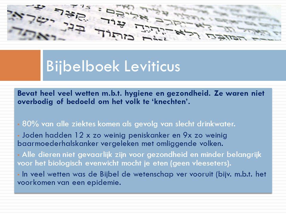 Bijbelboek Leviticus Bevat heel veel wetten m.b.t. hygiene en gezondheid. Ze waren niet overbodig of bedoeld om het volk te 'knechten'.