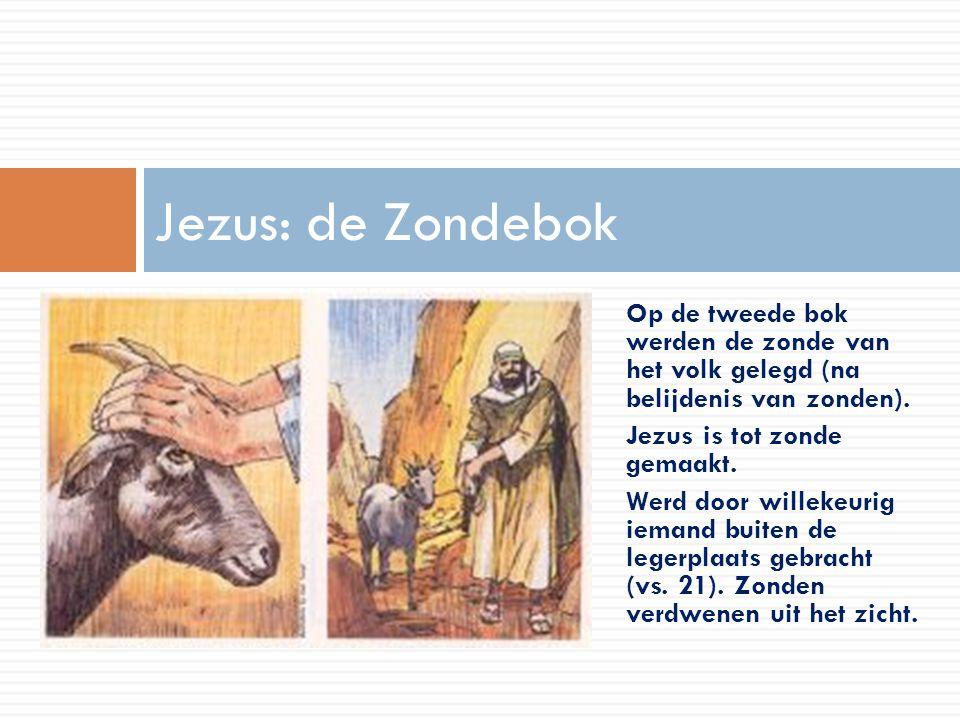 Jezus: de Zondebok Op de tweede bok werden de zonde van het volk gelegd (na belijdenis van zonden).