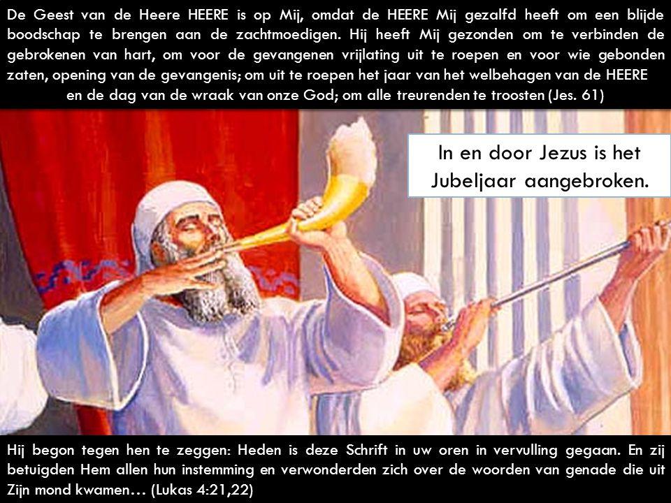 In en door Jezus is het Jubeljaar aangebroken.