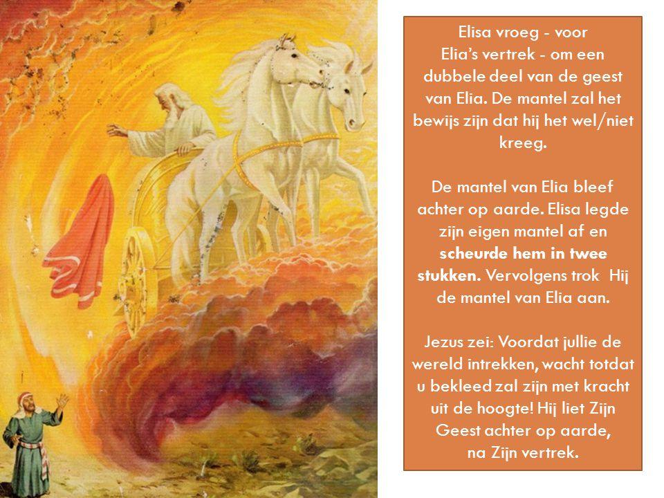 Elisa vroeg - voor Elia's vertrek - om een dubbele deel van de geest van Elia. De mantel zal het bewijs zijn dat hij het wel/niet kreeg.
