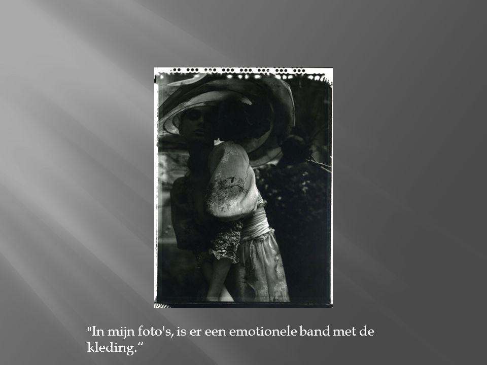 In mijn foto s, is er een emotionele band met de kleding.