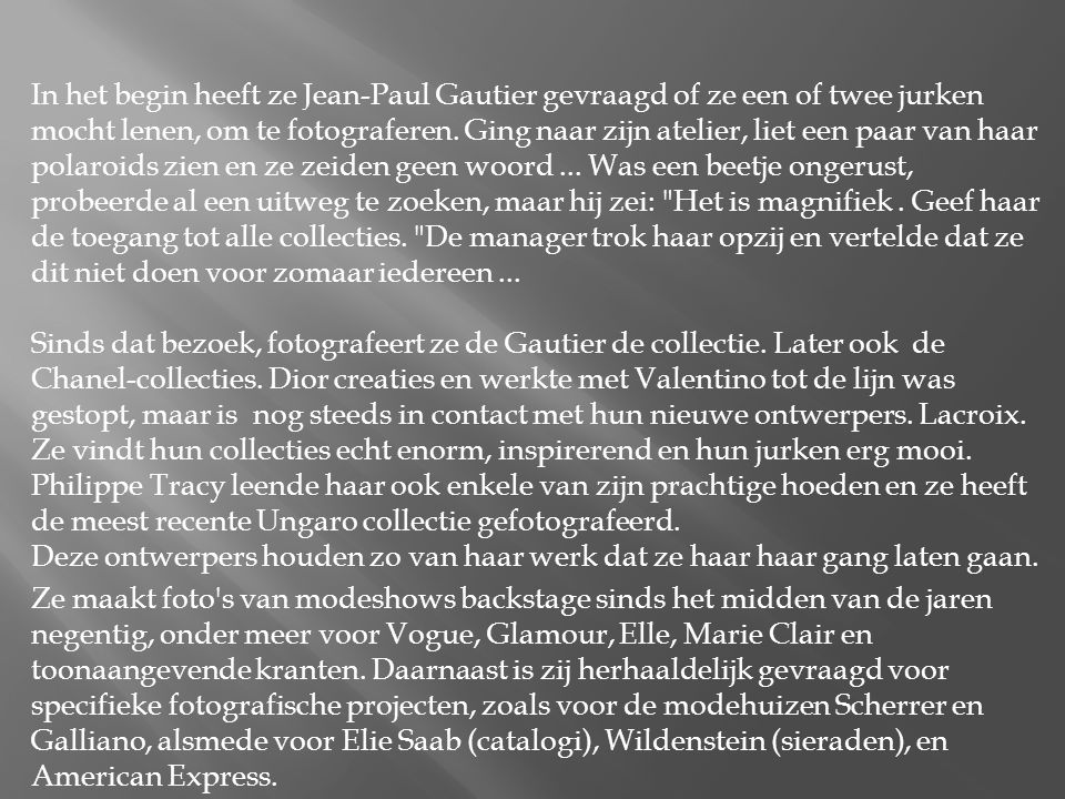In het begin heeft ze Jean-Paul Gautier gevraagd of ze een of twee jurken mocht lenen, om te fotograferen.