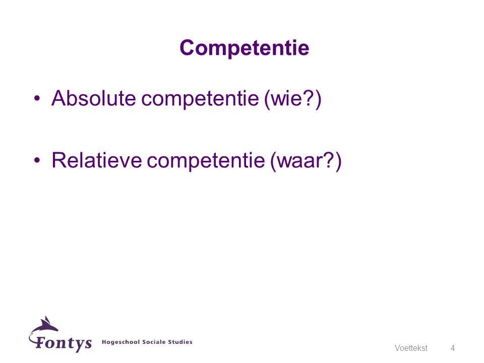 Absolute competentie (wie ) Relatieve competentie (waar )