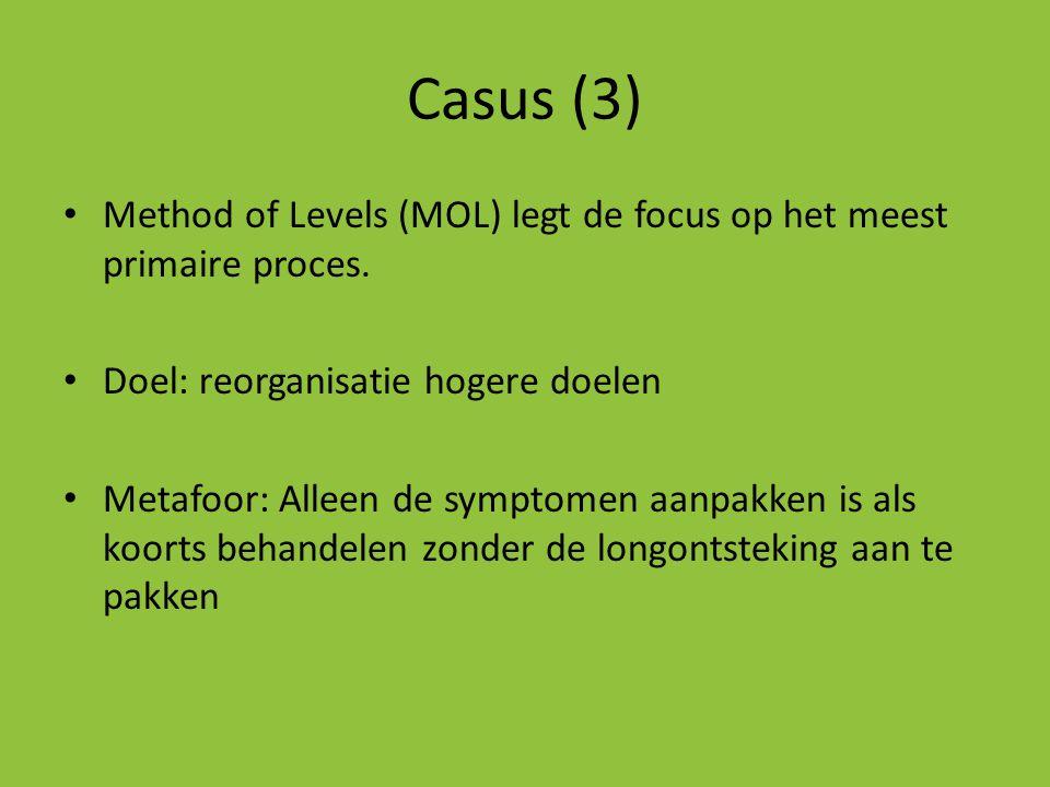 Casus (3) Method of Levels (MOL) legt de focus op het meest primaire proces. Doel: reorganisatie hogere doelen.