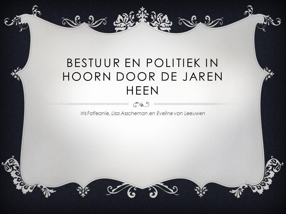BESTUUR EN POLITIEK IN HOORN DOOR DE JAREN HEEN
