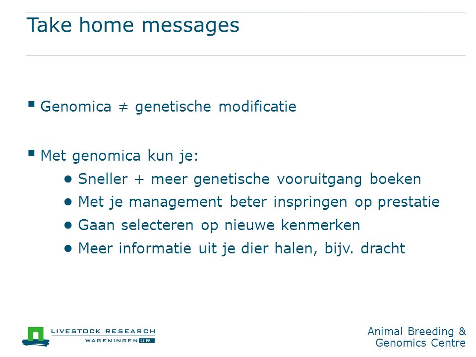 Take home messages Genomica ≠ genetische modificatie