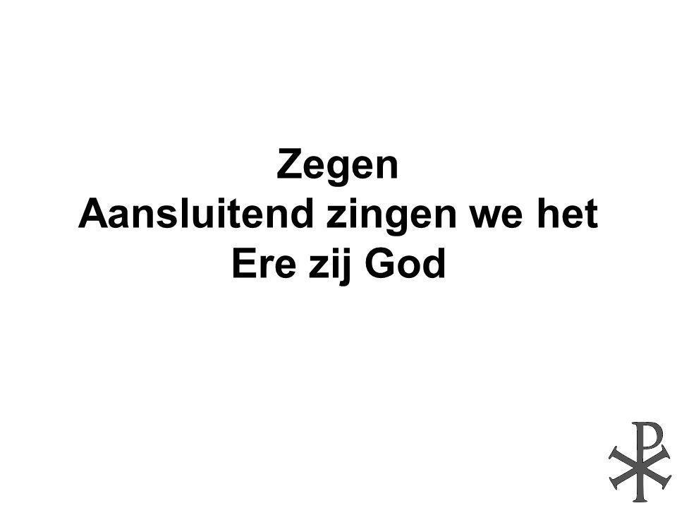 Zegen Aansluitend zingen we het Ere zij God
