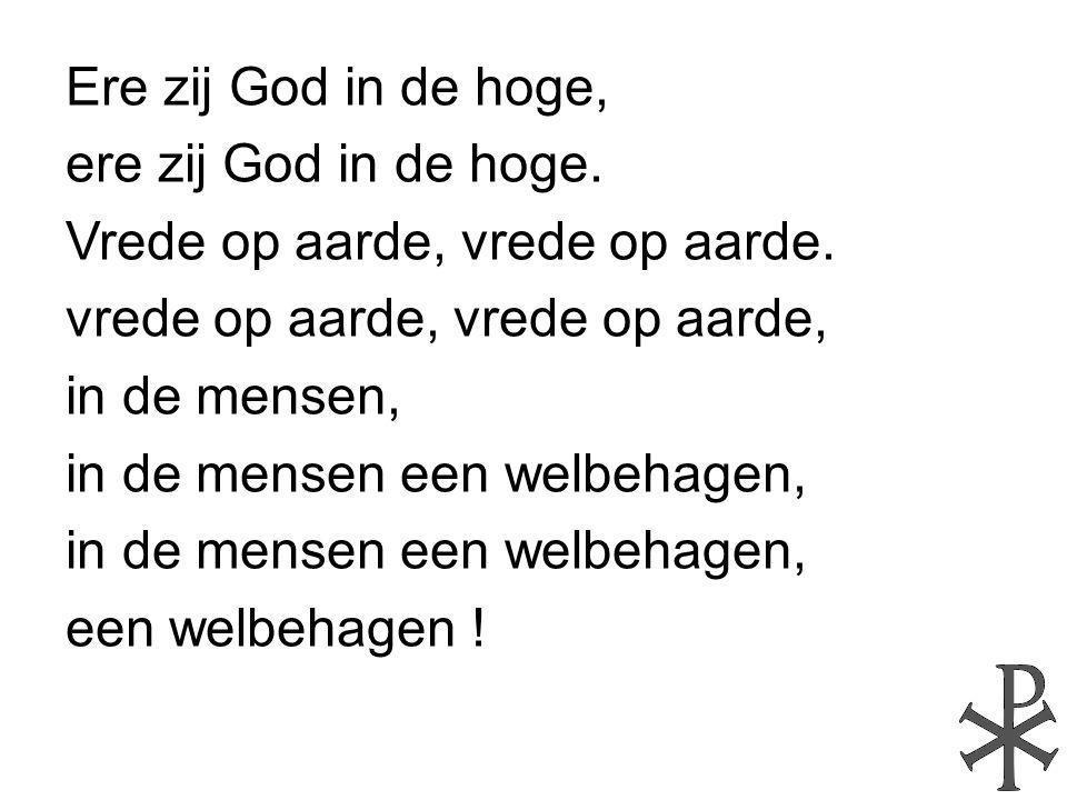 Ere zij God in de hoge, ere zij God in de hoge. Vrede op aarde, vrede op aarde. vrede op aarde, vrede op aarde,