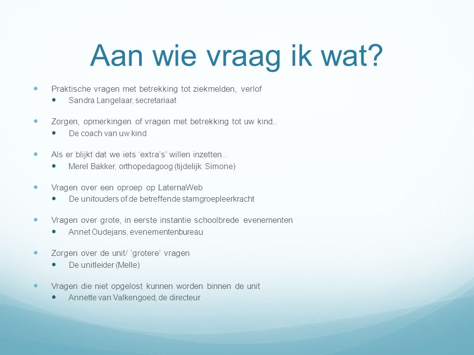 Aan wie vraag ik wat Praktische vragen met betrekking tot ziekmelden, verlof. Sandra Langelaar, secretariaat.