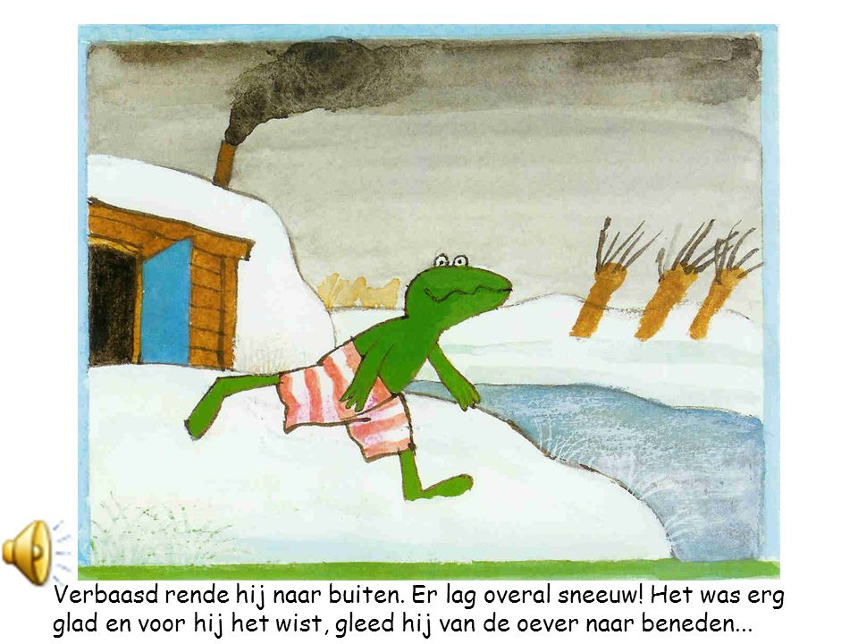 Verbaasd rende hij naar buiten. Er lag overal sneeuw