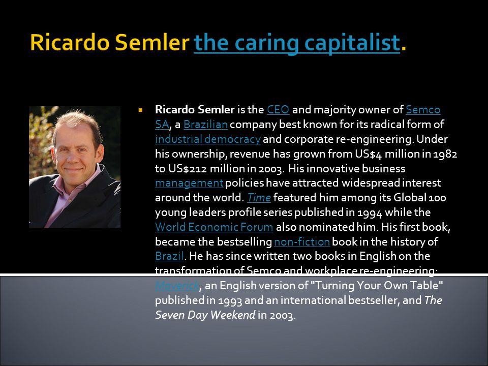 Ricardo Semler the caring capitalist.