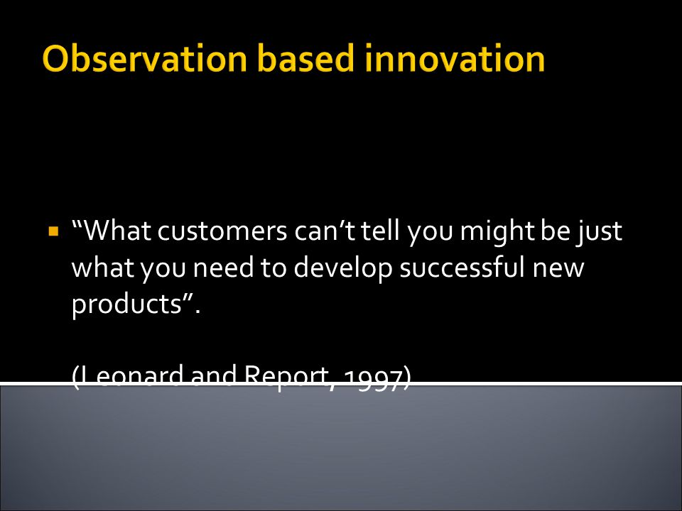 Observation based innovation