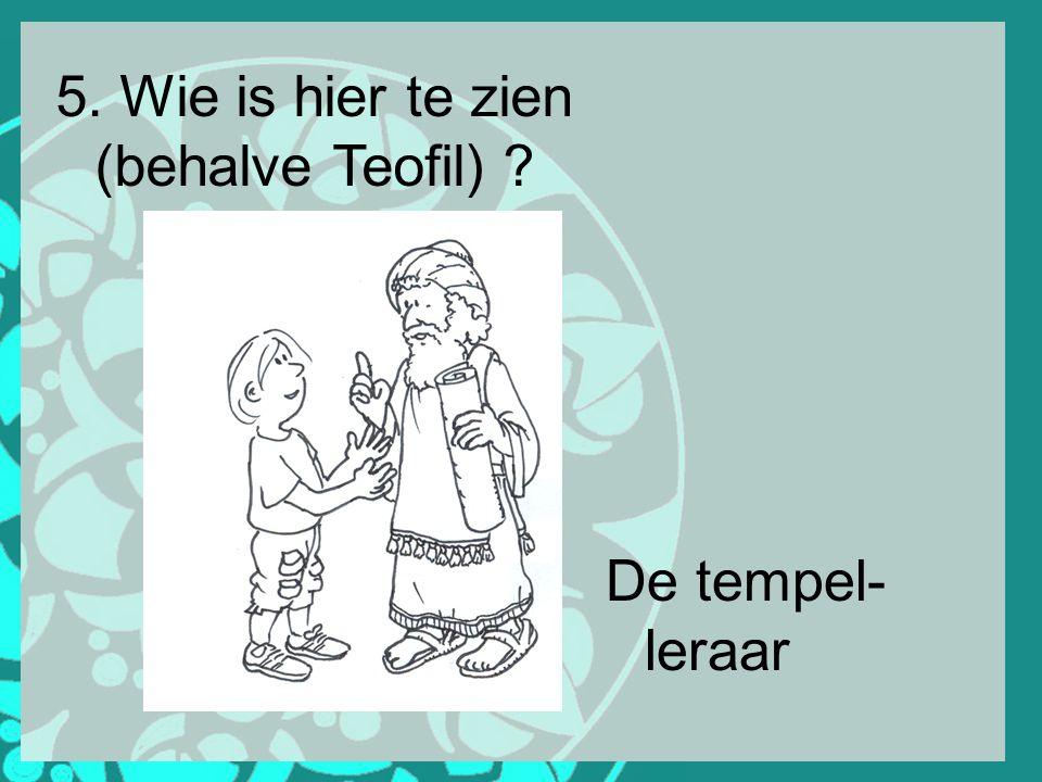 5. Wie is hier te zien (behalve Teofil) De tempel-leraar