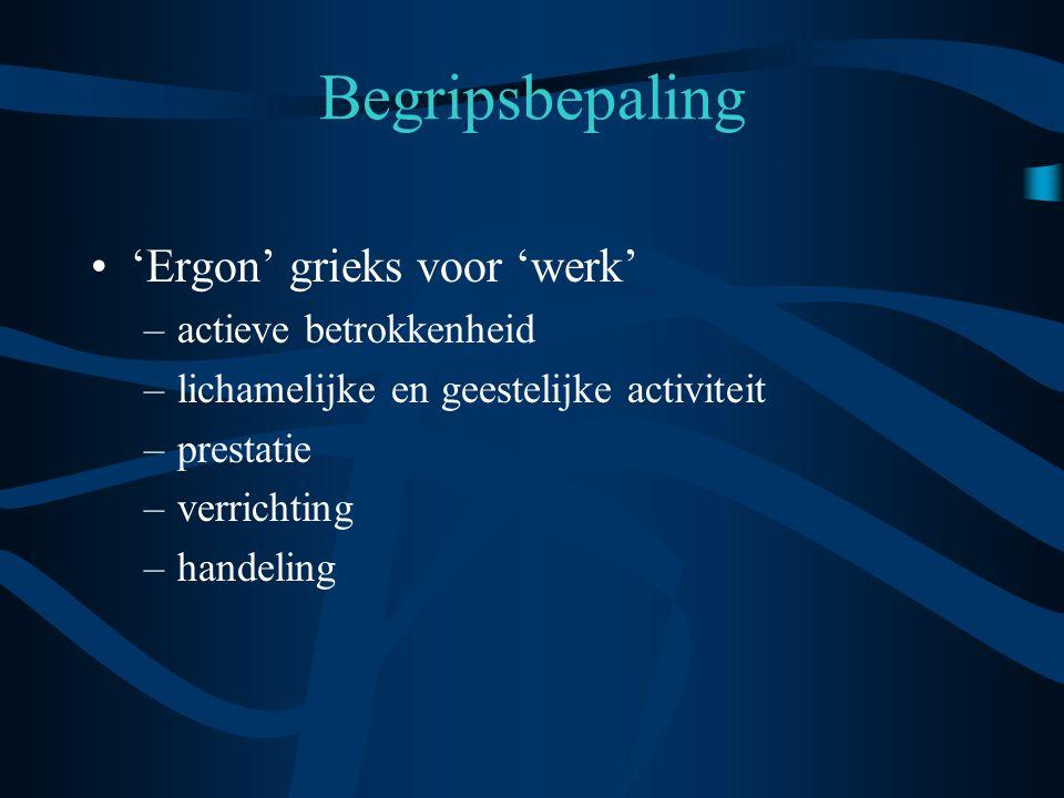 Begripsbepaling 'Ergon' grieks voor 'werk' actieve betrokkenheid
