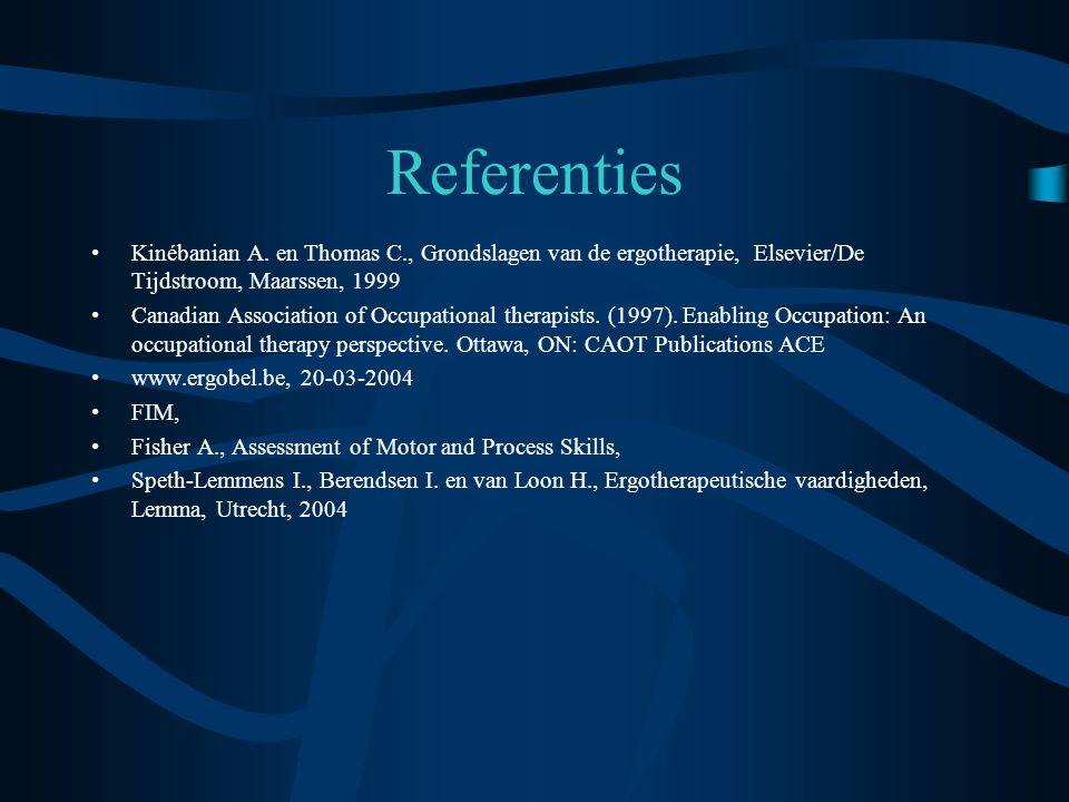 Referenties Kinébanian A. en Thomas C., Grondslagen van de ergotherapie, Elsevier/De Tijdstroom, Maarssen, 1999.