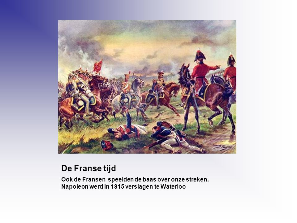 De Franse tijd Ook de Fransen speelden de baas over onze streken.