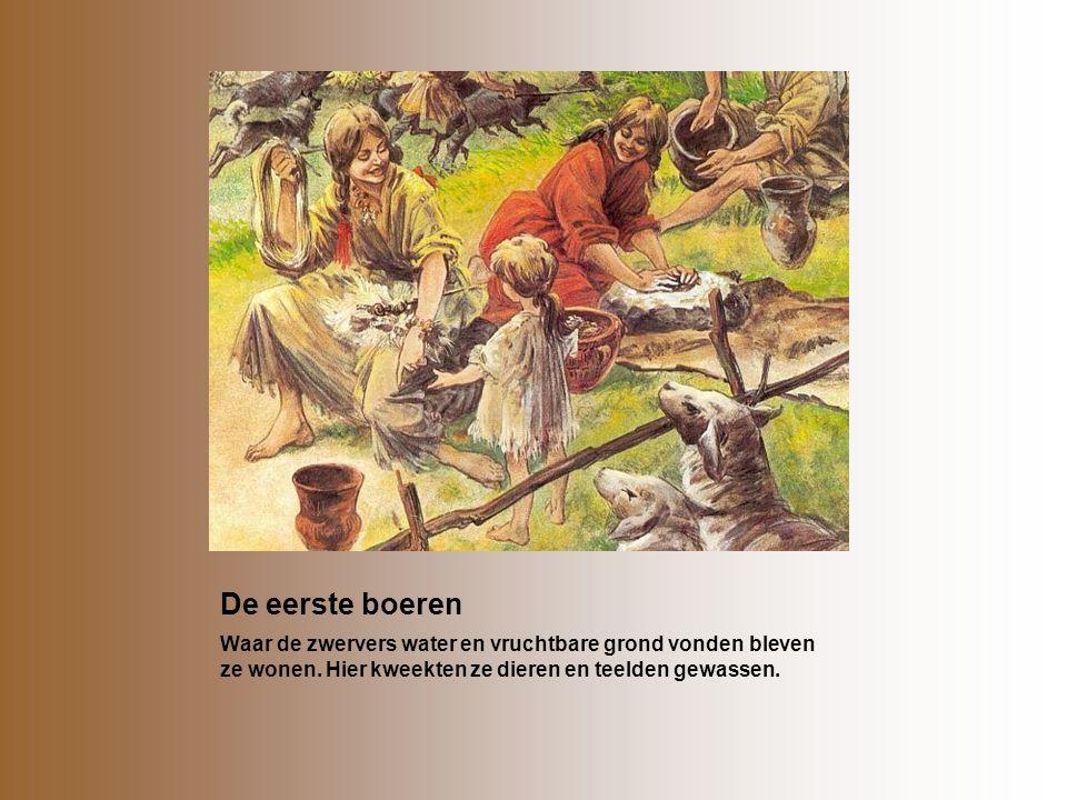 De eerste boeren Waar de zwervers water en vruchtbare grond vonden bleven ze wonen.