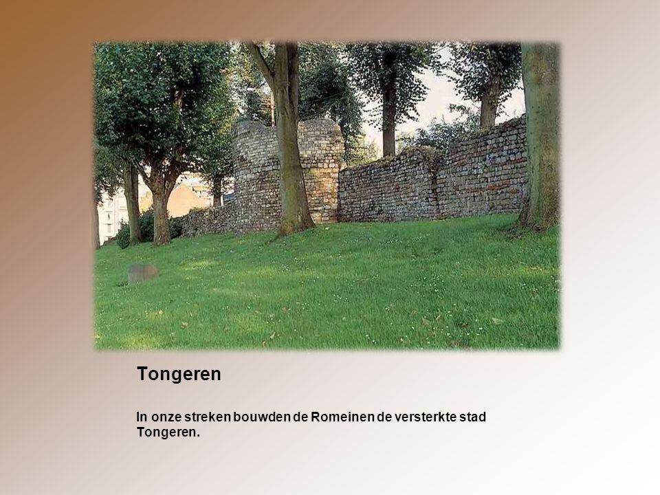 Tongeren In onze streken bouwden de Romeinen de versterkte stad Tongeren.