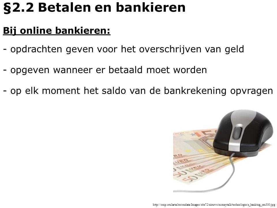 §2.2 Betalen en bankieren Bij online bankieren: