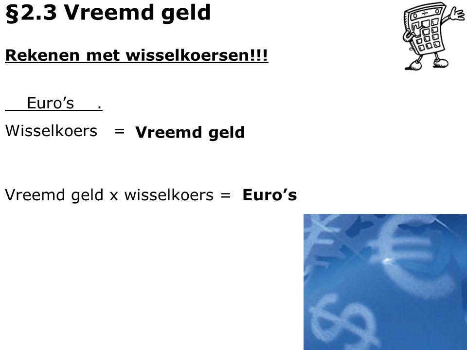 §2.3 Vreemd geld Rekenen met wisselkoersen!!! Euro's . Wisselkoers =