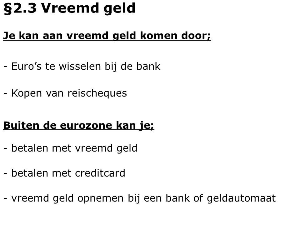 §2.3 Vreemd geld Je kan aan vreemd geld komen door;
