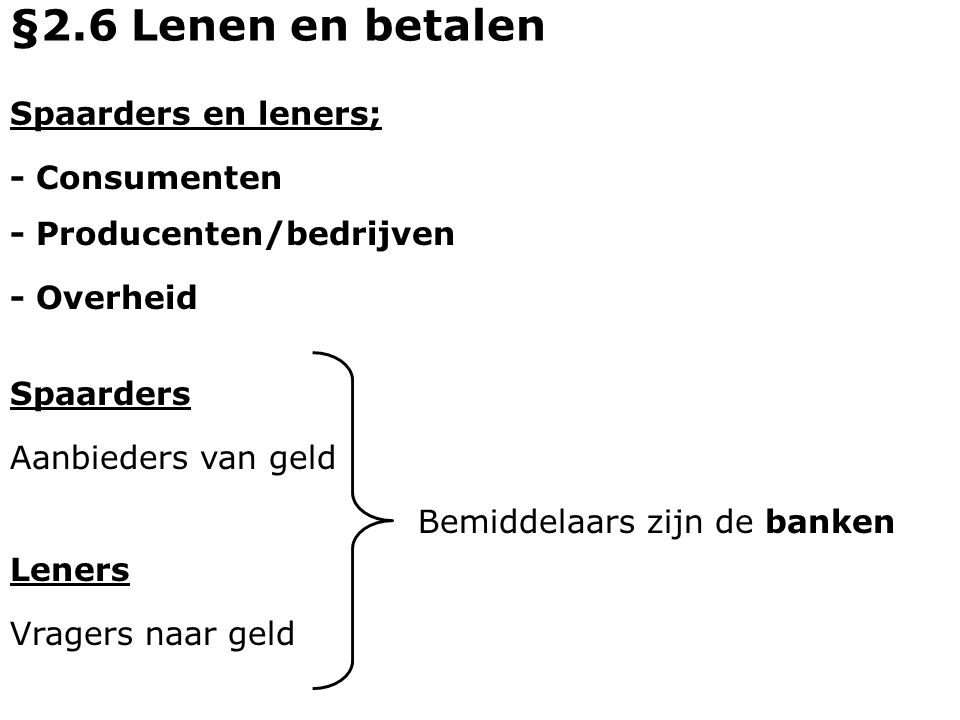 §2.6 Lenen en betalen Spaarders en leners; - Consumenten