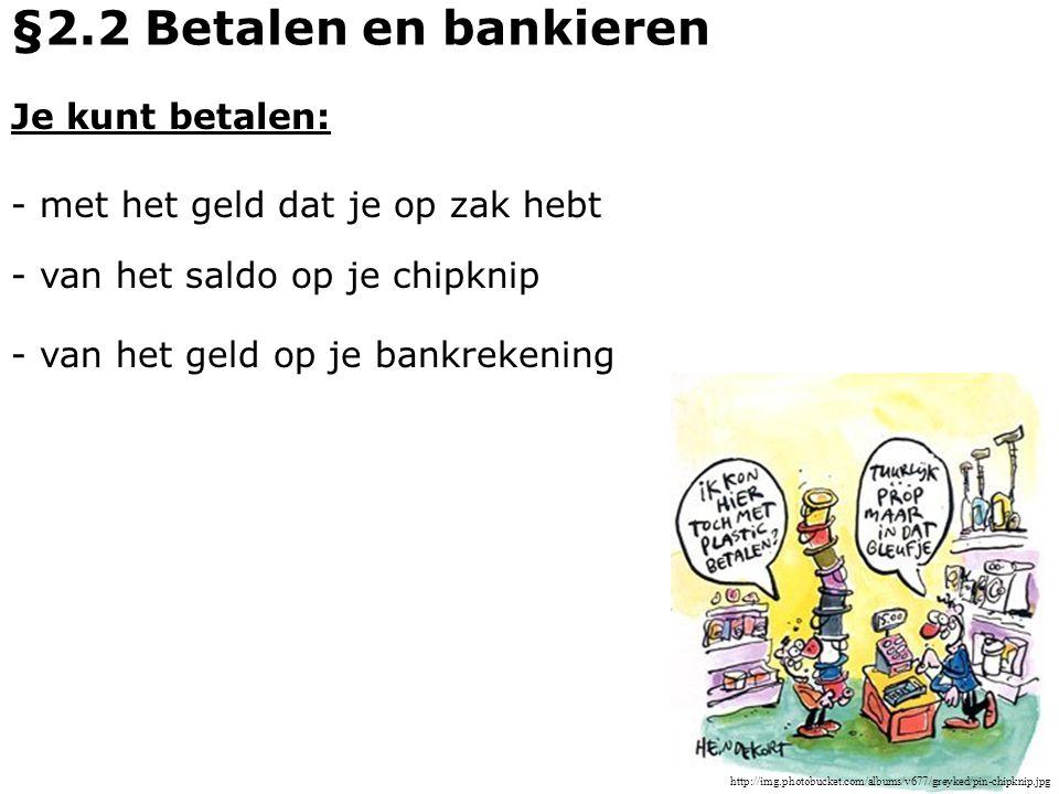 §2.2 Betalen en bankieren Je kunt betalen: