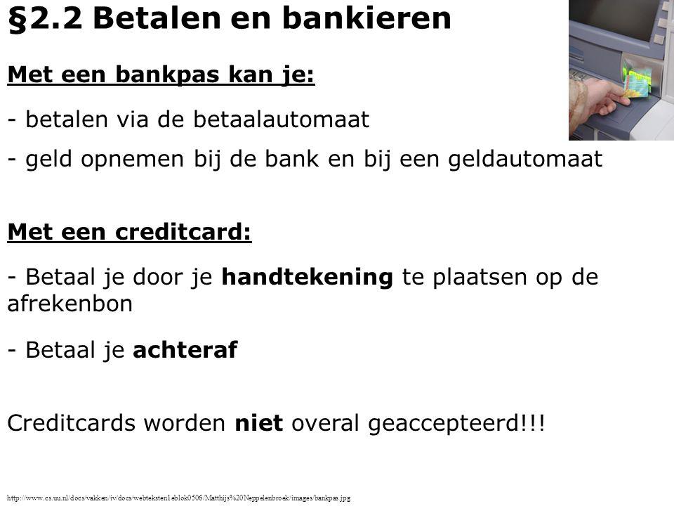 §2.2 Betalen en bankieren Met een bankpas kan je: