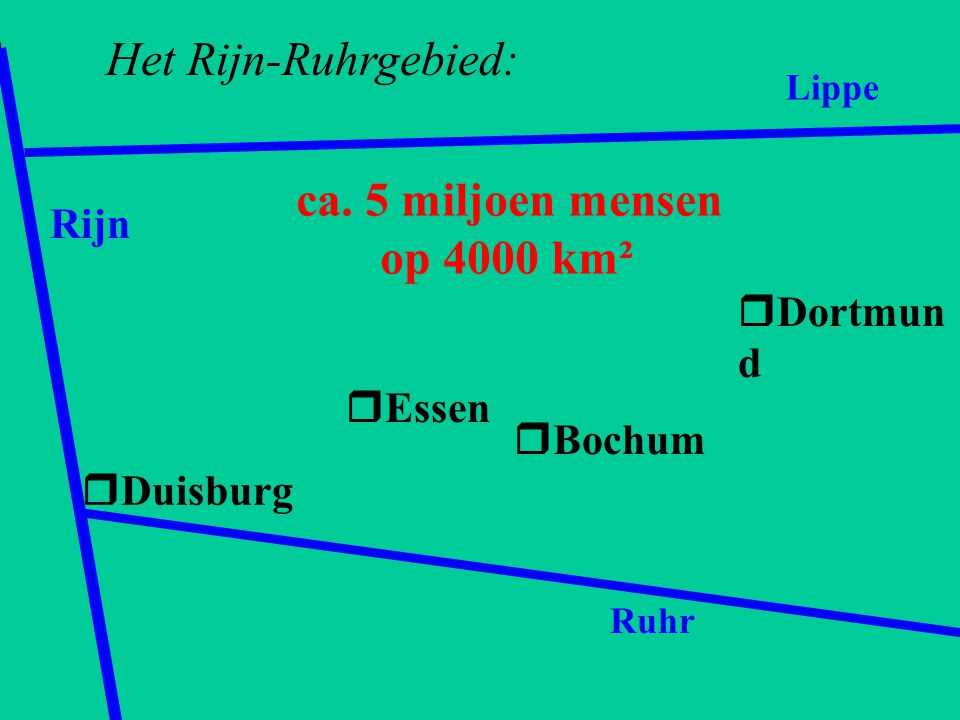 Het Rijn-Ruhrgebied: ca. 5 miljoen mensen op 4000 km² Rijn Dortmund