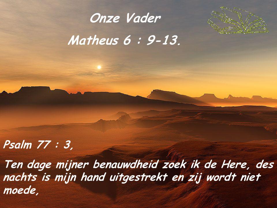 Onze Vader Matheus 6 : 9-13. Psalm 77 : 3,