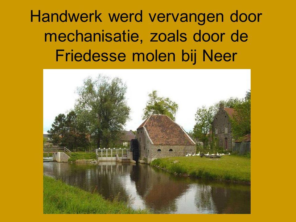 Handwerk werd vervangen door mechanisatie, zoals door de Friedesse molen bij Neer