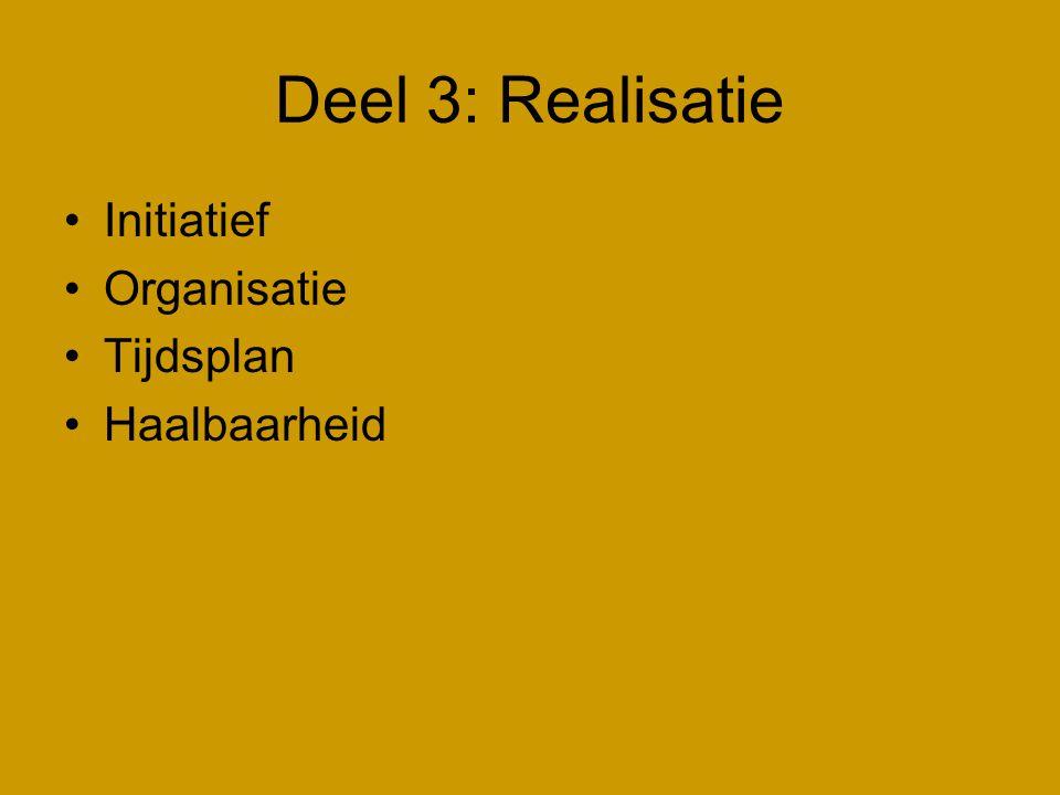 Deel 3: Realisatie Initiatief Organisatie Tijdsplan Haalbaarheid