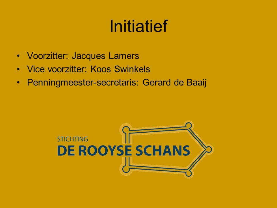 Initiatief Voorzitter: Jacques Lamers Vice voorzitter: Koos Swinkels