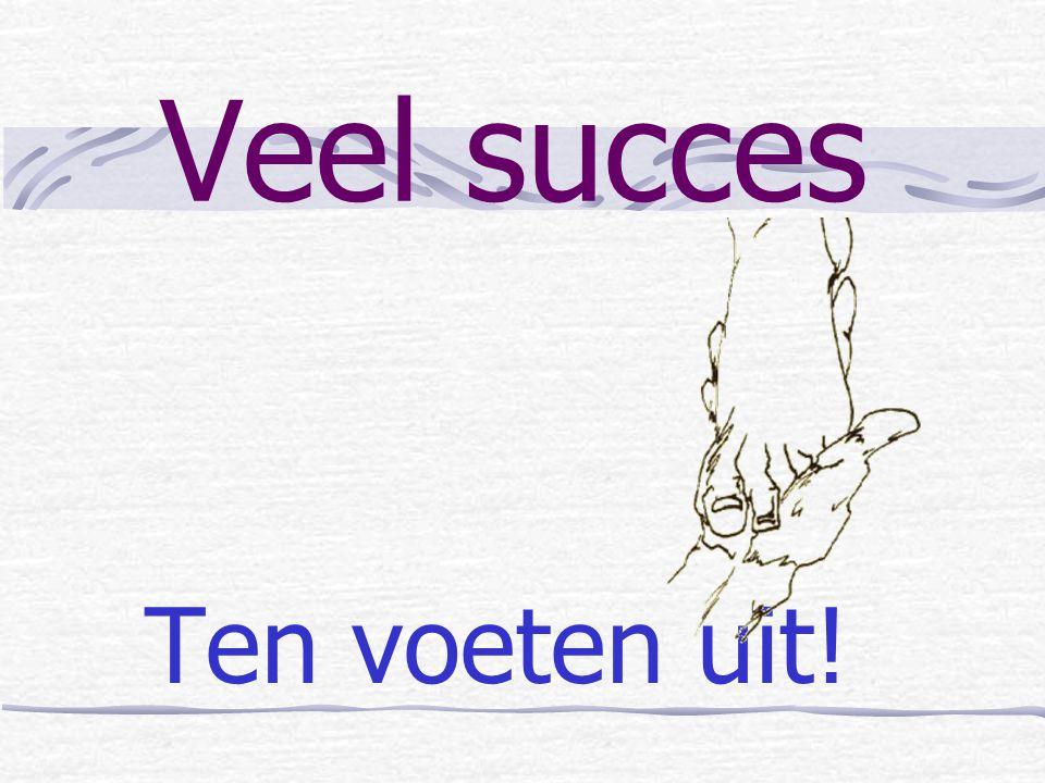 Veel succes Ten voeten uit!