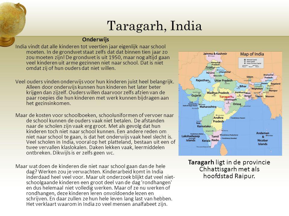 Taragarh ligt in de provincie Chhattisgarh met als hoofdstad Raipur.