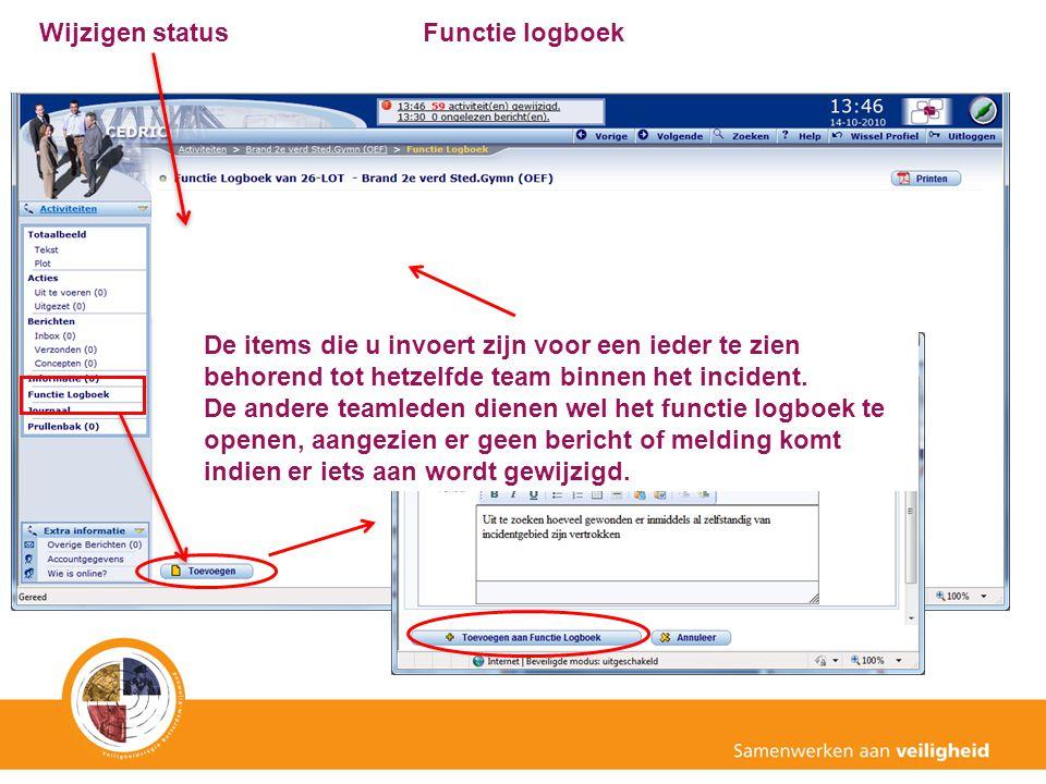 Wijzigen status Functie logboek. De items die u invoert zijn voor een ieder te zien behorend tot hetzelfde team binnen het incident.