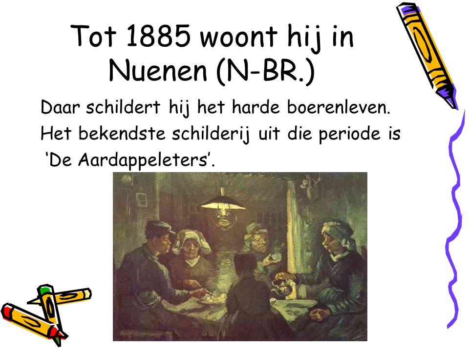 Tot 1885 woont hij in Nuenen (N-BR.)