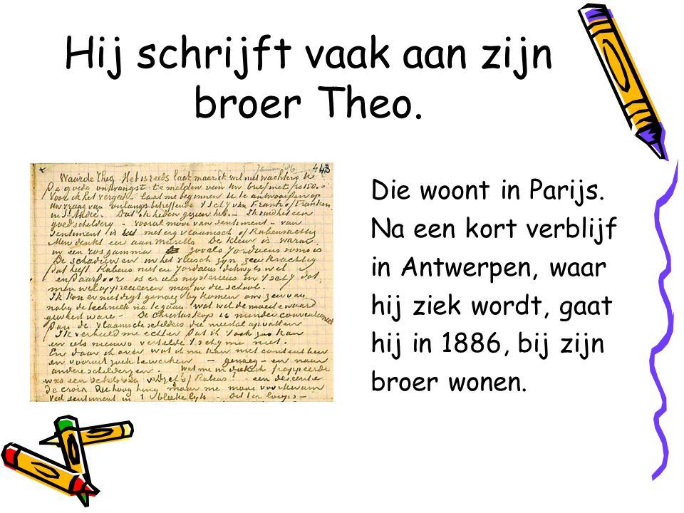 Hij schrijft vaak aan zijn broer Theo.