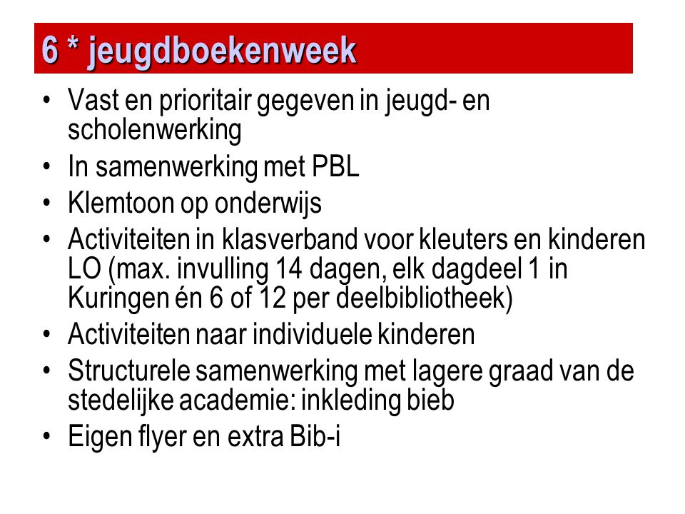 6 * jeugdboekenweek Vast en prioritair gegeven in jeugd- en scholenwerking. In samenwerking met PBL.