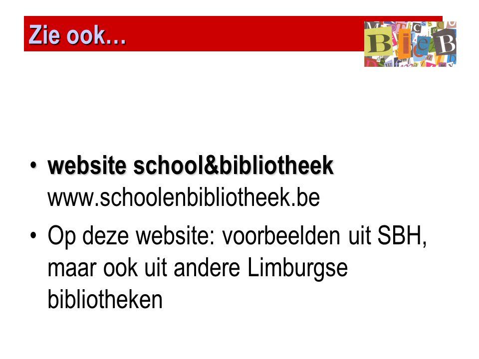 Zie ook… website school&bibliotheek www.schoolenbibliotheek.be.
