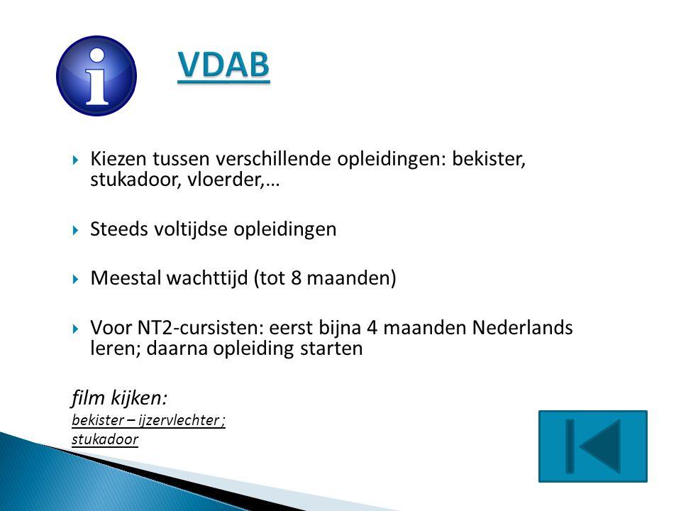 VDAB Kiezen tussen verschillende opleidingen: bekister, stukadoor, vloerder,… Steeds voltijdse opleidingen.