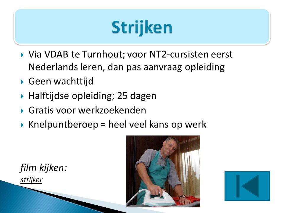Strijken Via VDAB te Turnhout; voor NT2-cursisten eerst Nederlands leren, dan pas aanvraag opleiding.