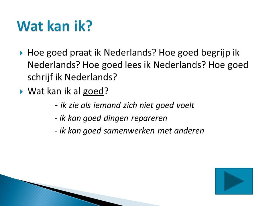 Wat kan ik Hoe goed praat ik Nederlands Hoe goed begrijp ik Nederlands Hoe goed lees ik Nederlands Hoe goed schrijf ik Nederlands