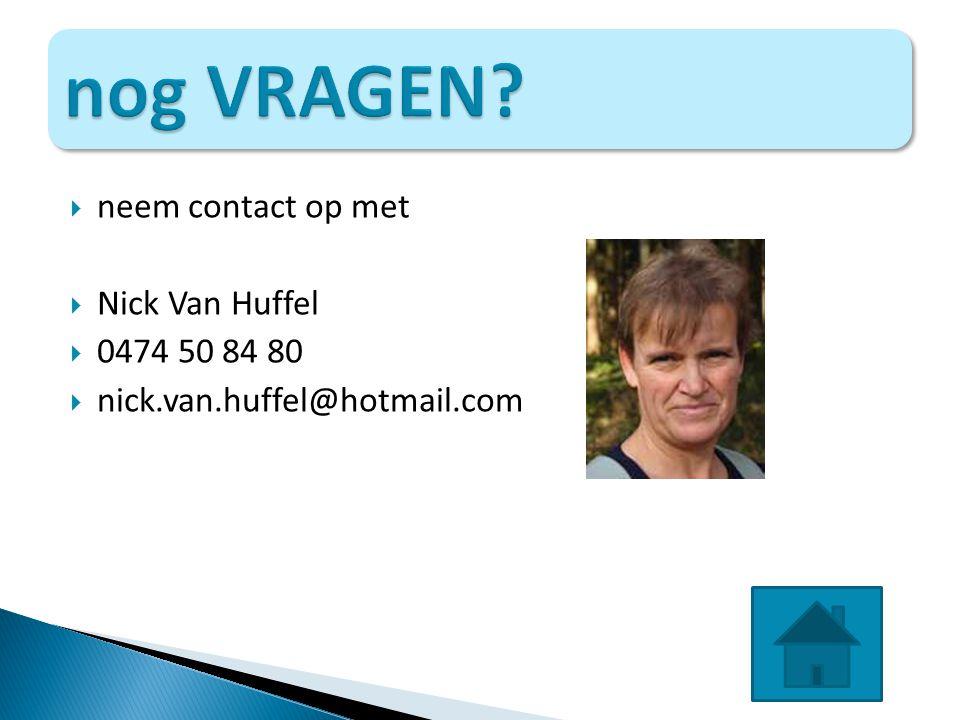 nog VRAGEN neem contact op met Nick Van Huffel 0474 50 84 80