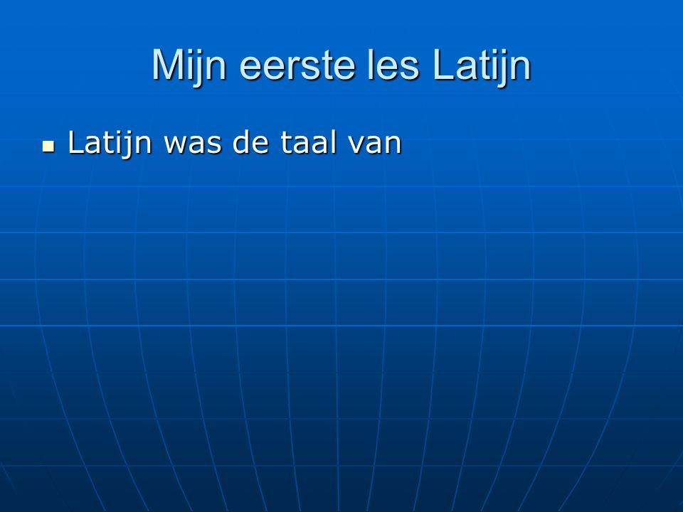 Mijn eerste les Latijn Latijn was de taal van